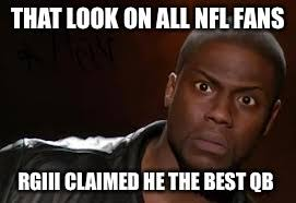 Rgiii Memes - kevin hart the hell meme imgflip