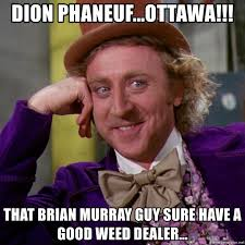 dion phaneuf ottawa that brian murray guy sure have a good weed