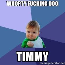 Woopty Doo Meme - woopty fucking doo timmy success kid meme generator