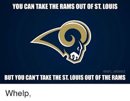 St Louis Rams Memes - you can take the rams out of st louis nfl memes but you cant take