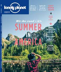 lonely planet magazine us summer 2017 by lonely planet magazine