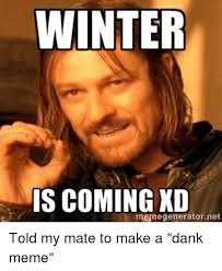 Meme Generator Winter Is Coming - 25 best memes about a dank a dank memes