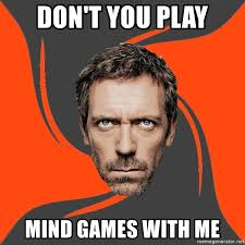 Mind Games Meme - don t you play mind games with me angrydoctor meme generator