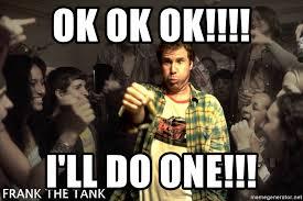 Old School Meme - ok ok ok i ll do one frank the tank old school meme