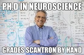 Neuroscience Meme - ph d in neuroscience grades scantron by hand engineering professor