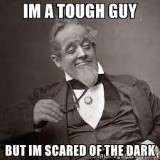 Tough Guy Meme - im a tough guy but im scared of the dark 1889 10 guy meme