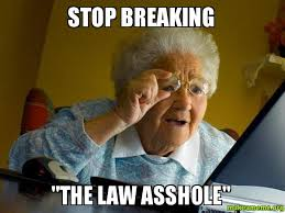 Stop Breaking The Law Meme - stop breaking the law asshole make a meme