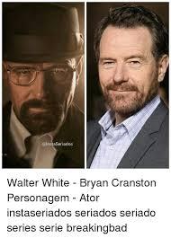 Bryan Cranston Memes - walter white bryan cranston personagem ator instaseriados