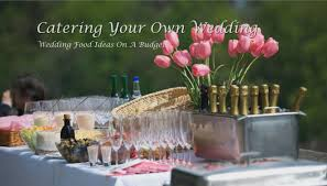 wedding catering ideas wedding food ideas on a budget catering your own wedding