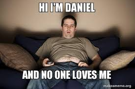 Daniel Memes - hi i m daniel and no one loves me douchebag darrell make a meme