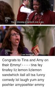 Tina Fey Meme - you re choosing a sandwich over a guy 12 i can have it all congrats