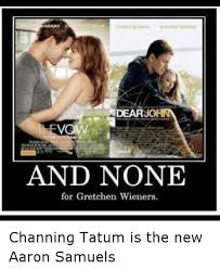 Channing Tatum Meme - adams chan ing tatum aman on 8eylien dear jo and none for gretchen