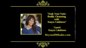 soak your nuts bodily cleansing with karyn calabrese youtube