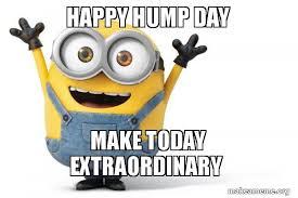 Happy Hump Day Memes - happy hump day make today extraordinary happy minion make a meme