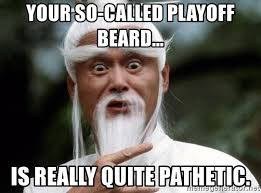 Playoff Beard Meme - your so called playoff beard is really quite pathetic pai mei