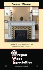 oregon wood specialties pre designed and custom fireplace