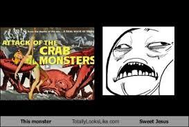 Sweet Jesus Meme - this crab monster totally looks like sweet jesus meme totally
