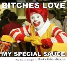 Bitches Love Meme - funny mcdonalds meme bitches love my special sauce photo