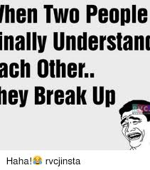 Breaking Up Meme - hen two people nally understand ach other hey break up haha