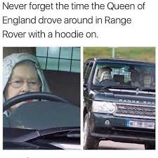 Queen Of England Meme - dopl3r com memes never forget the time the queen of england