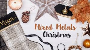 How To Mix Metals At Home Mixing Metals In Your Home Decor by Mixed Metals Christmas Theme Youtube