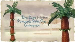 luau pineapple palm tree centerpiece dollar tree diy youtube