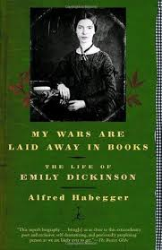 emily dickinson biography death my wars are laid away in books the life of emily dickinson by