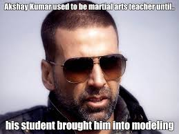 Pictures Used For Memes - akshay kumar used to the martial arts untill az meme funny memes