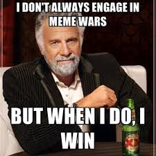 I Dont Always Meme - i don t always engage in meme wars but when i do i win create meme