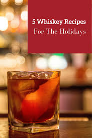 cocktail drinks 5 whiskey recipes for the holidays bourbon cocktail drinks for