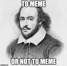 Shakespeare Meme - shakespeare imgflip