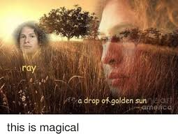 Sun Drop Meme - 25 best memes about ray a drop of golden sun ray a drop of