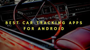10 best car tracking apps for android smartphones techora