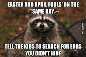 April Fools Day Meme - easter and april fools on the same day bits and pieces