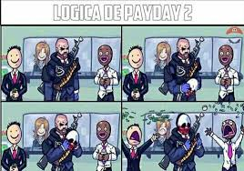 Payday 2 Meme - logica de payday 2 meme by vonmarees memedroid