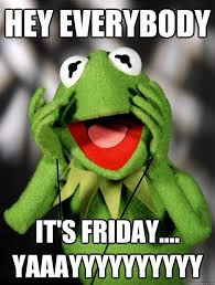 Finally Friday Meme - tda on twitter kermit is an insightful little muppet it s