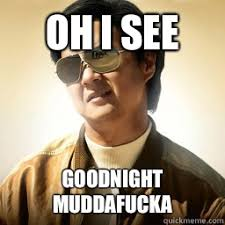 Funny Goodnight Memes - oh i see goodnight muddafucka mr chow quickmeme