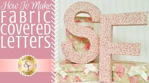 how to make fabric covered letters shabby fabrics youtube