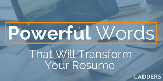 Powerful Words For Resume Powerful Resume Words To Transform Your Resume Resume Advice