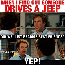 Did We Just Become Best Friends Meme - when i find out someone drives a jeep or a big lifted truck did