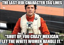 You Crazy Meme - the last jedi character tag lines shut up you crazy mexican let