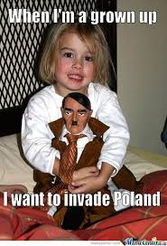 Grow Up Meme - when i m a grown up i want to invade poland by serkan meme center