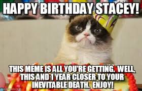 Stacey Meme - happy birthday stacey grumpy cat birthday meme on memegen