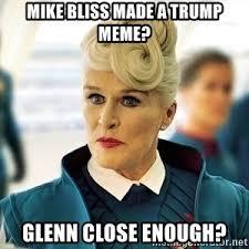Enough Meme - glenn close enough meme generator