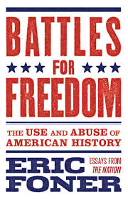 battles for freedom the use and abuse of american history eric