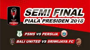 Jadwal Piala Presiden 2018 Ini Jadwal Terkini Semifinal Piala Presiden 2018 Setelah Mengalami