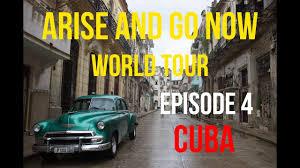 cuba now arise and go now world tour havana cuba s01e04 youtube
