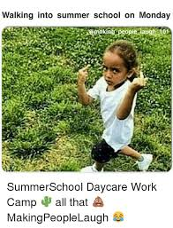 Summer School Meme - walking into summer school on monday semaking people laugh 01