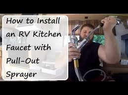 rv kitchen faucet replacement rv plumbing how to install an rv kitchen faucet with pull out