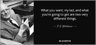 you u0027re going to want p g wodehouse quote what you want my lad and what you u0027re